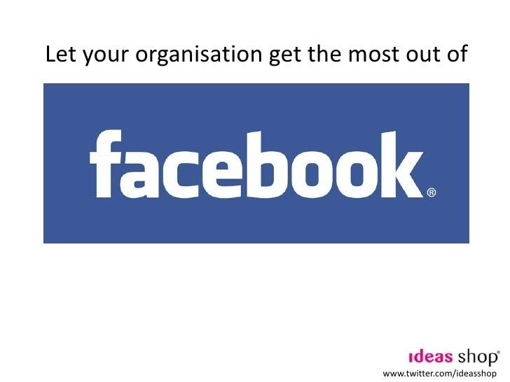 Let your organisation get the most out of  <br />www.twitter.com/ideasshop<br />