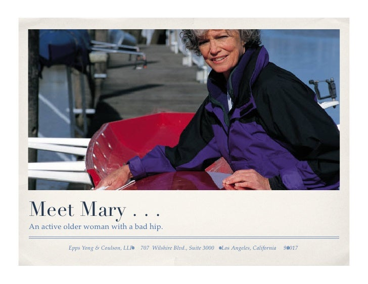 Meet Mary . . .An active older woman with a bad hip.!           Epps Yong  Coulson, LLP   707 Wilshire Blvd., Suite 3000  ...