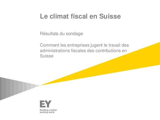 Le climat fiscal en Suisse Résultats du sondage Comment les entreprises jugent le travail des administrations fiscales des...