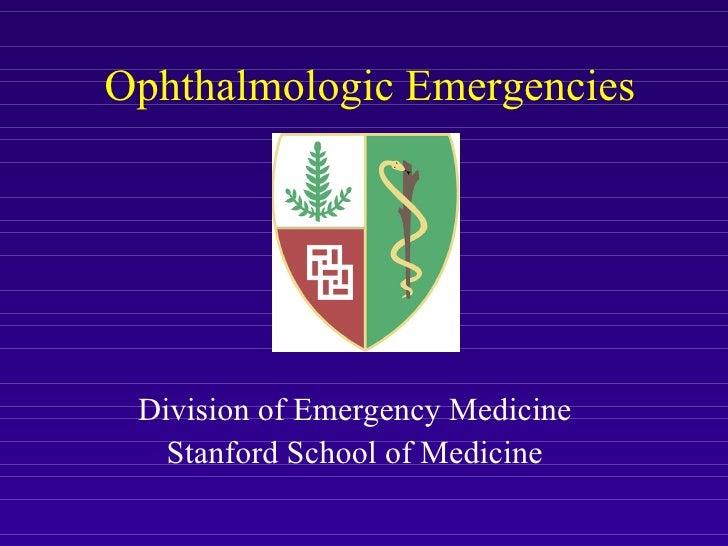 Ophthalmologic Emergencies Division of Emergency Medicine Stanford School of Medicine