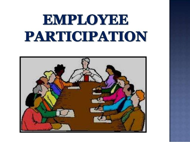 workers participation management Leadership and worker participation  osh management will be more likely to succeed if it encourages the active participation of workers and sets up a dialogue.