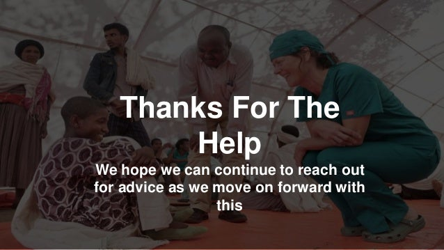 Thanks For The Help We hope we can continue to reach out for advice as we move on forward with this