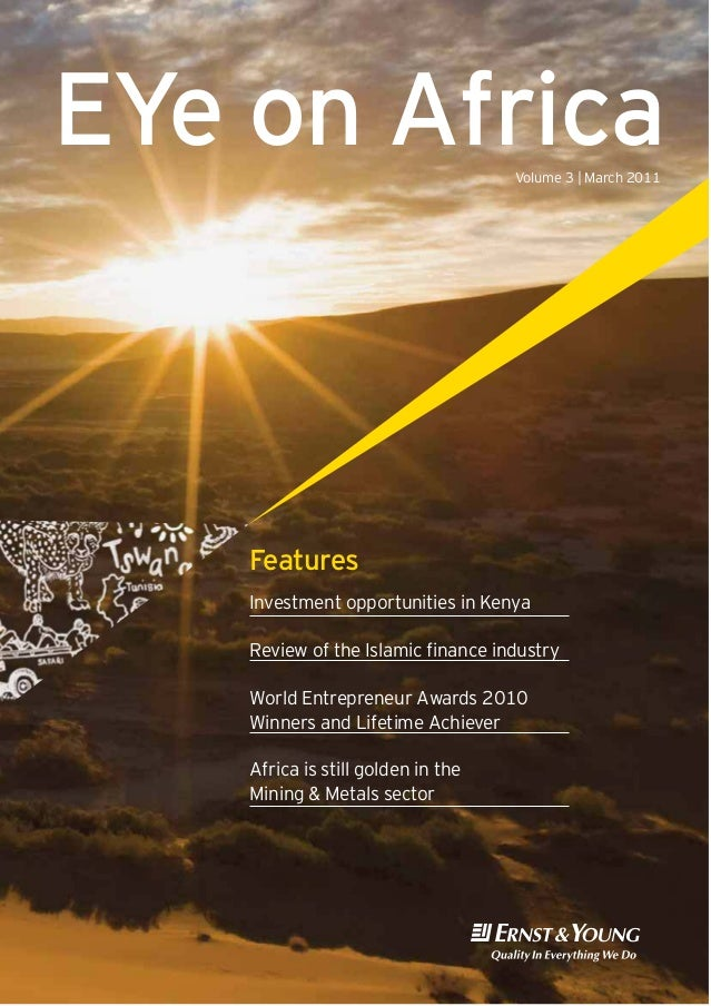 EYe on Africa Volume 3 | March 2011  Features Investment opportunities in Kenya Review of the Islamic finance industry Wor...