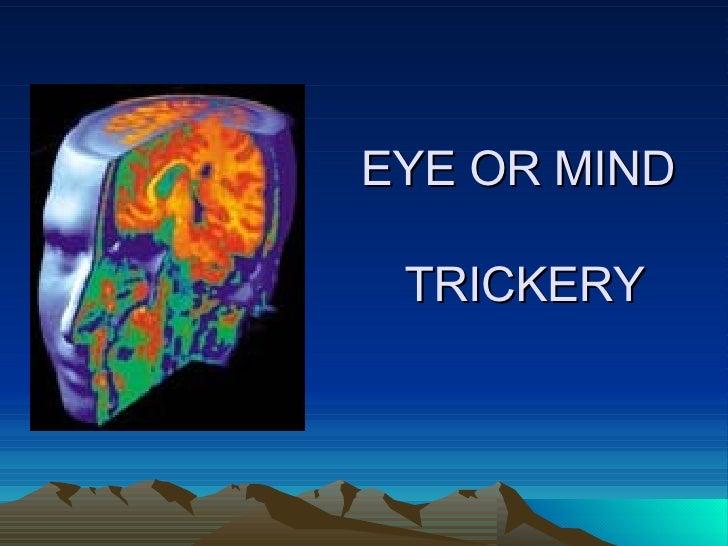 EYE OR MIND  TRICKERY