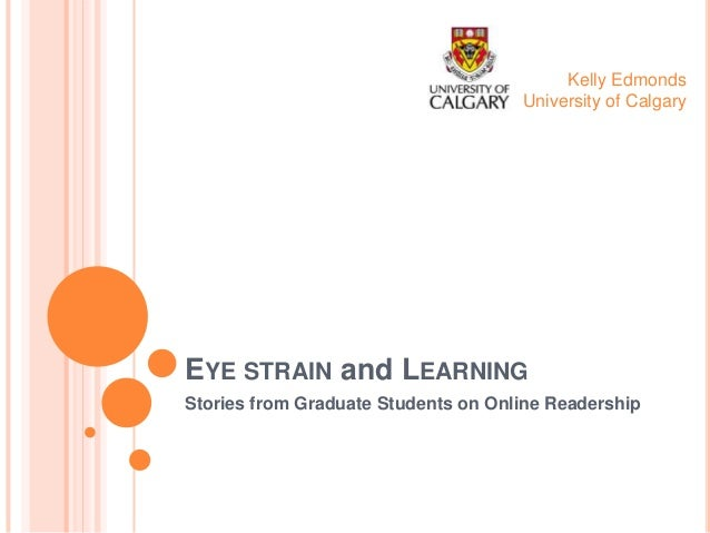 Kelly Edmonds University of Calgary  EYE STRAIN and LEARNING Stories from Graduate Students on Online Readership