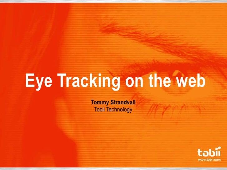 Eye Tracking on the web   Tommy Strandvall Tobii Technology