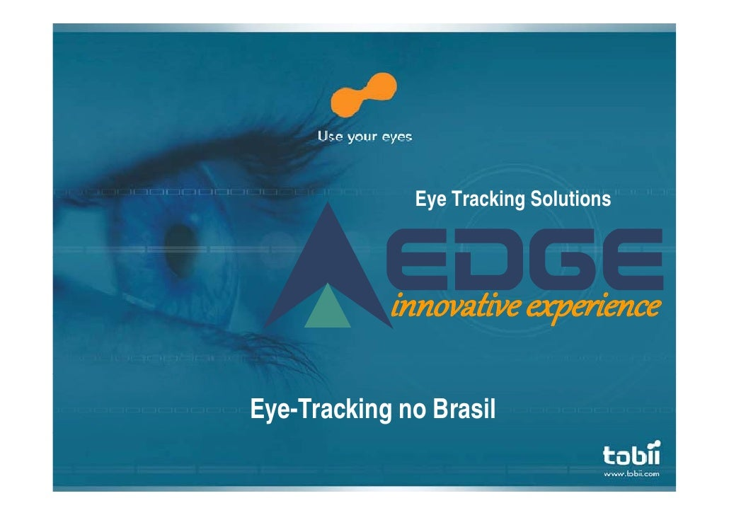Eye Tracking Solutions                 innovative expe ience             innovative experience  Eye-Tracking no Brasil