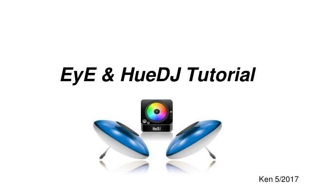 EyE & HueDJ Tutorial Ken 5/2017