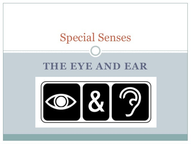 Special Senses THE EYE AND EAR
