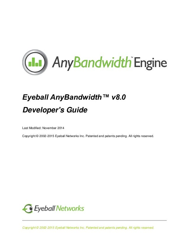 Copyright © 2002-2015 Eyeball Networks Inc. Patented and patents pending. All rights reserved. Eyeball AnyBandwidth™ v8.0 ...
