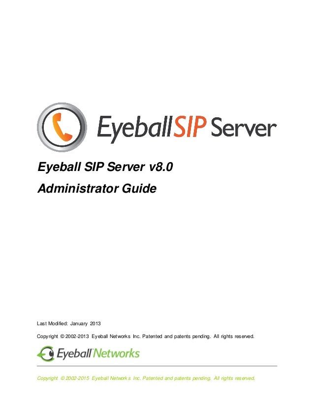 Copyright © 2002-2015 Eyeball Networks Inc. Patented and patents pending. All rights reserved. Eyeball SIP Server v8.0 Adm...