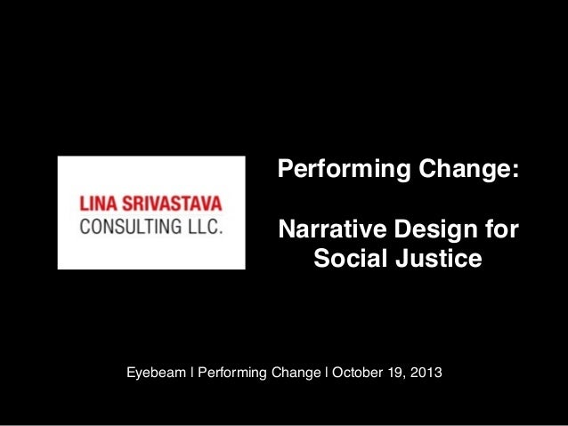 Performing Change: Narrative Design for Social Justice  Eyebeam | Performing Change | October 19, 2013