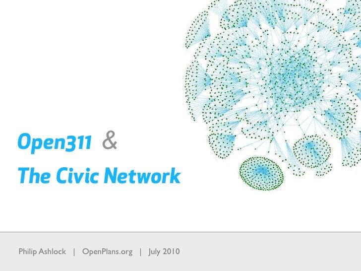 Open311 & The Civic Network   Philip Ashlock | OpenPlans.org | July 2010
