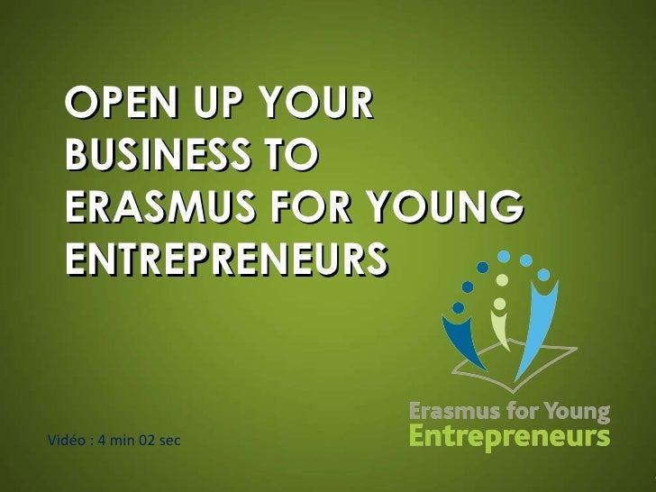 OPEN UP YOUR BUSINESS TO  ERASMUS FOR YOUNG ENTREPRENEURS Vidéo : 4 min 02 sec