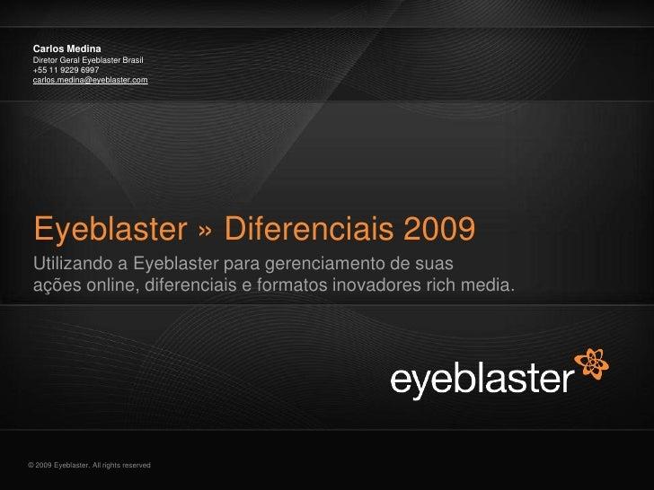 Carlos Medina  Diretor Geral Eyeblaster Brasil  +55 11 9229 6997  carlos.medina@eyeblaster.com      Eyeblaster » Diferenci...