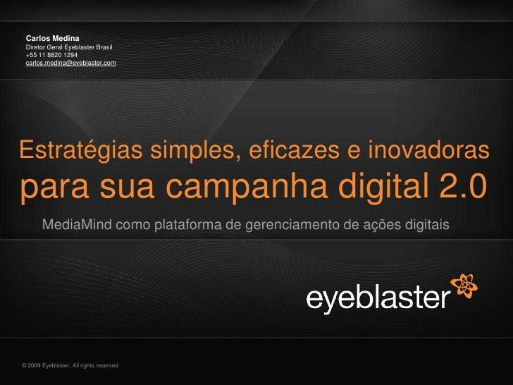 Carlos Medina  Diretor Geral Eyeblaster Brasil  +55 11 8820 1294  carlos.medina@eyeblaster.com     Estratégias simples, ef...