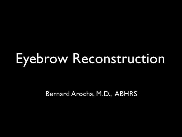 Eyebrow Reconstruction      Bernard Arocha, M.D., ABHRS