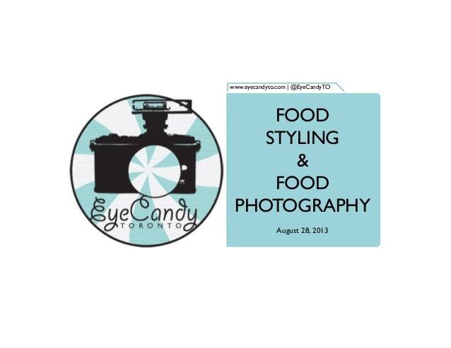 www.eyecandyto.com | @EyeCandyTO FOOD STYLING & FOOD PHOTOGRAPHY August 28, 2013
