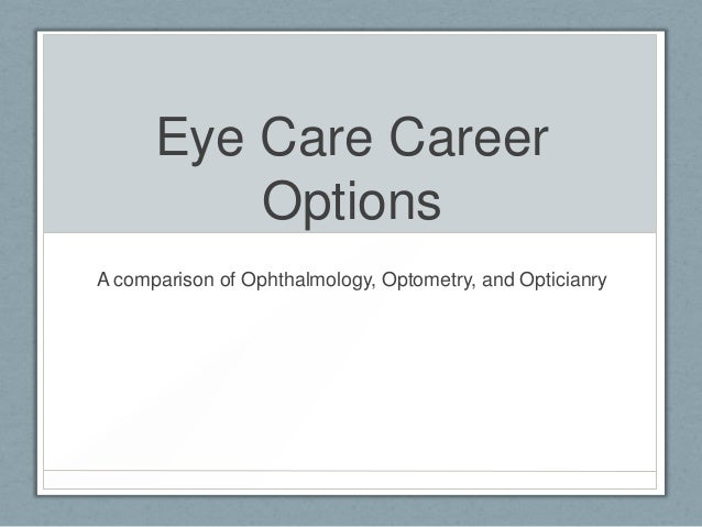 Eye Care Career Options A comparison of Ophthalmology, Optometry, and Opticianry