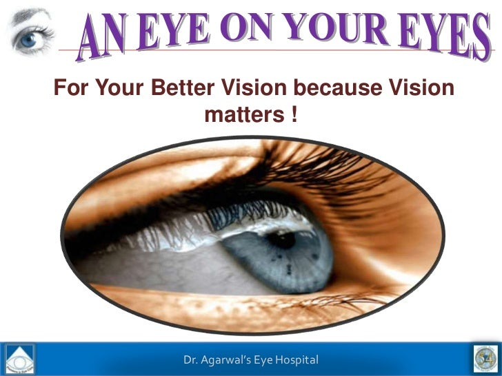 For Your Better Vision because Vision              matters !            Dr. Agarwal's Eye Hospital