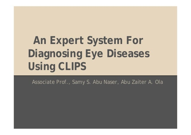 An Expert System For Diagnosing Eye Diseases Using CLIPS Associate Prof., Samy S. Abu Naser, Abu Zaiter A. Ola