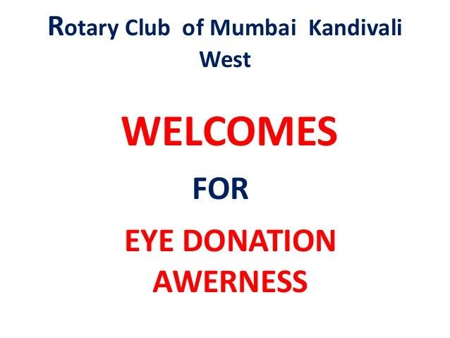 Rotary Club of Mumbai Kandivali West EYE DONATION AWERNESS WELCOMES FOR