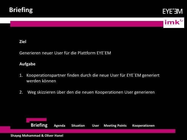 Briefing    Ziel    Generieren neuer User für die Plattform EYE´EM    Aufgabe    1. Kooperationspartner finden durch die n...