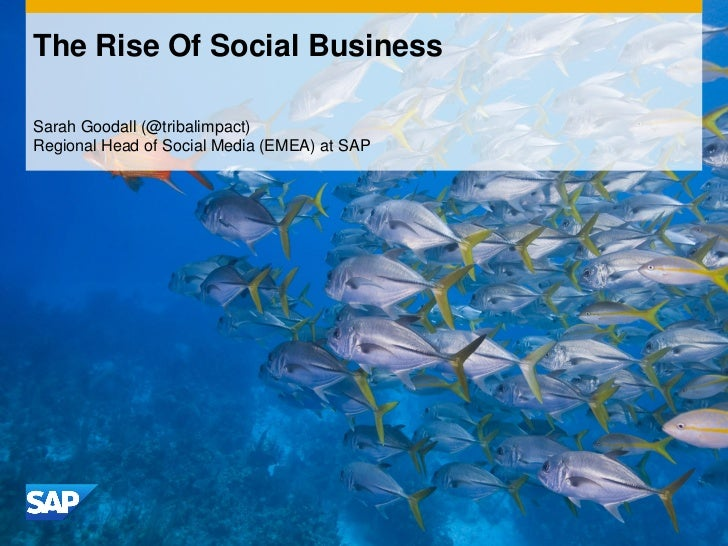The Rise Of Social BusinessSarah Goodall (@tribalimpact)Regional Head of Social Media (EMEA) at SAP