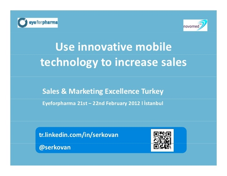 Use innovative mobile technology to increase sales Sales & Marketing Excellence Turkey Eyeforpharma 21st – 22nd February 2...