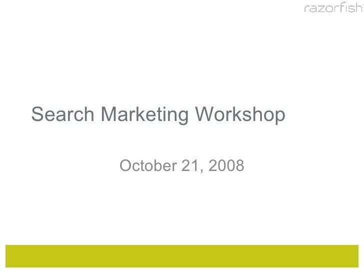 Search Marketing Workshop October 21, 2008