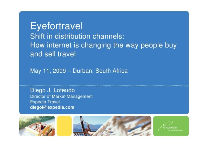 Eyefortravel Shift in distribution channels: How internet is changing the way people buy and sell travel  May 11, 2009 – D...