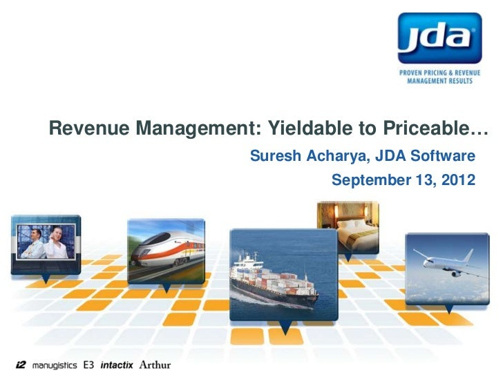 Revenue Management: Yieldable to Priceable…                   Suresh Acharya, JDA Software                             Sep...