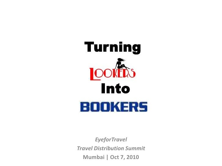 Turning            Into          EyeforTravel Travel Distribution Summit   Mumbai | Oct 7, 2010