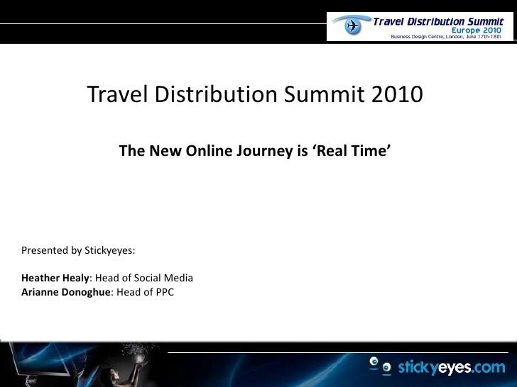 Travel Distribution Summit 2010<br />The New Online Journey is 'Real Time'<br />Presented by Stickyeyes: <br />Heather Hea...