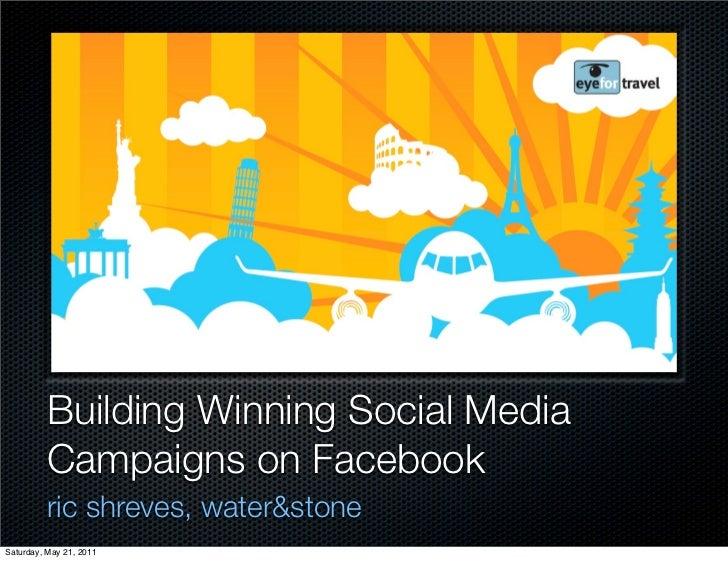 Building Winning Social Media          Campaigns on Facebook          ric shreves, water&stoneSaturday, May 21, 2011