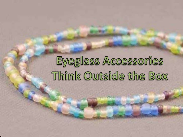 Eyeglass Accessories<br />Think Outside the Box<br />