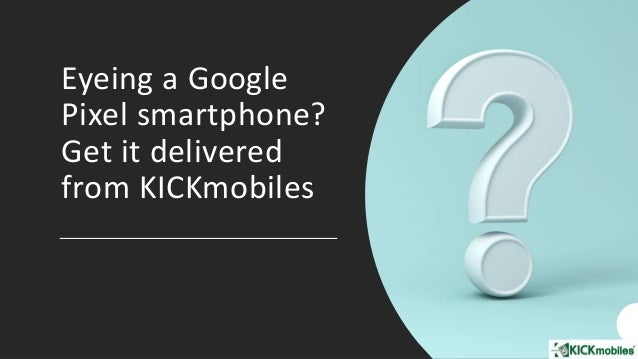 Eyeing a Google Pixel smartphone? Get it delivered from KICKmobiles