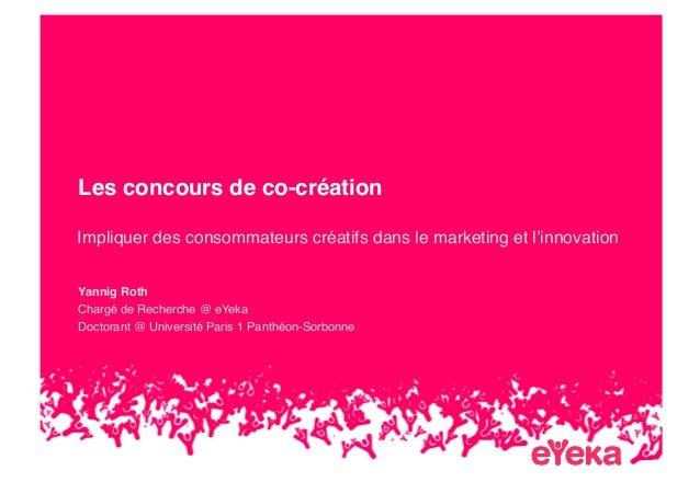 Les concours de co-créationImpliquer des consommateurs créatifs dans le marketing et l'innovationYannig RothChargé de Rech...