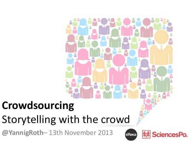 Crowdsourcing Storytelling with the crowd @YannigRoth– 13th November 2013