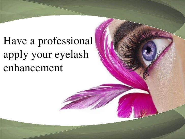 Have a professional <br />apply your eyelash enhancement<br />