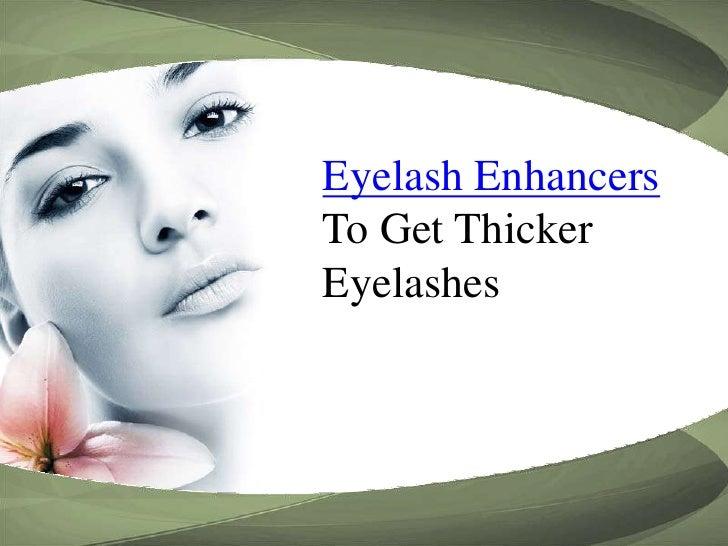 Eyelash Enhancers <br />To Get Thicker Eyelashes<br />