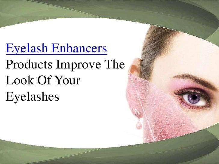 Eyelash Enhancers Products Improve The Look Of Your Eyelashes<br />