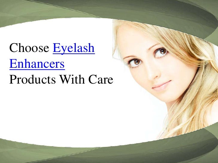 Choose Eyelash Enhancers Products With Care<br />