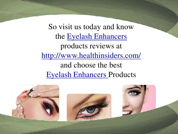 So visit us today and know <br />the Eyelash Enhancers<br />products reviews at <br />http://www.healthinsiders.com/<br />...