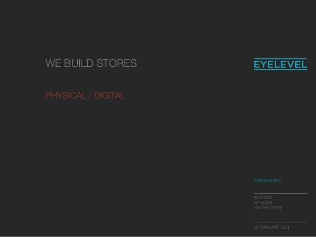 CREDENTIALSIN-STOREAT HOMEONTHE MOVE28 FEBRUARY 2013WE BUILD STORESPHYSICAL / DIGITAL