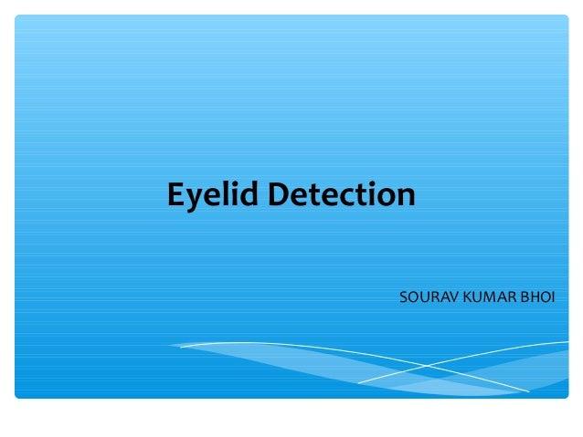 Eyelid Detection              SOURAV KUMAR BHOI