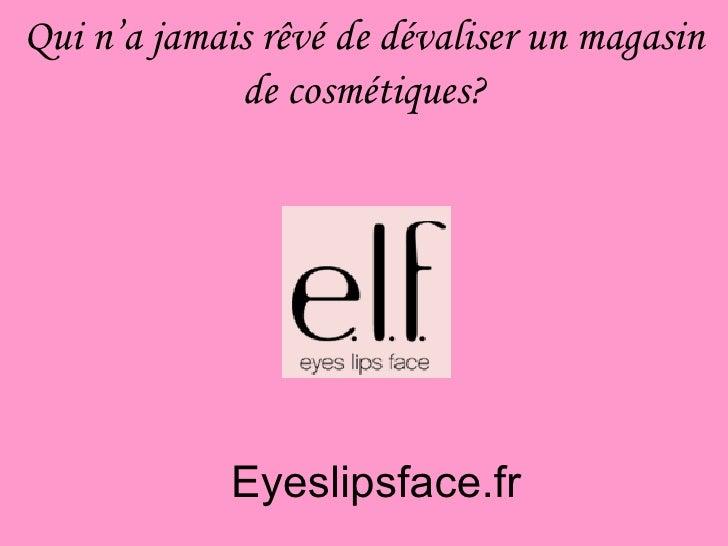 Qui n'a jamais rêvé de dévaliser un magasin de cosmétiques? Eyeslipsface.fr
