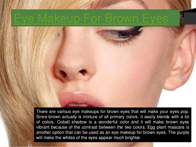 Eye Makeup For Brown Eyes There are various eye makeups for brown eyes that will make your eyes pop. Since brown actually ...