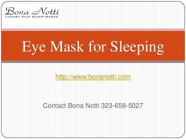 Eye Mask for Sleeping http://www.bonanotti.com  Contact Bona Notti 323-658-5027
