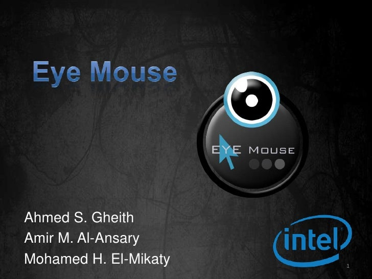 Eye Mouse<br />Ahmed S. Gheith<br />Amir M. Al-Ansary<br />Mohamed H. El-Mikaty<br />1<br />